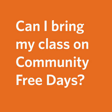 can i bring my class on Community Free Days?